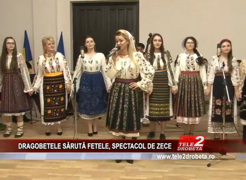 DRAGOBETELE SĂRUTĂ FETELE, SPECTACOL DE ZECE