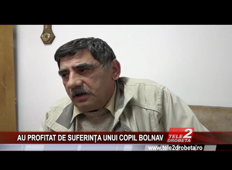 AU PROFITAT DE SUFERINȚA UNUI COPIL BOLNAV
