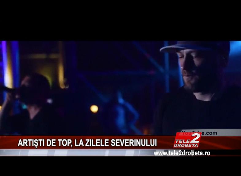 ARTIȘTI DE TOP, LA ZILELE SEVERINULUI