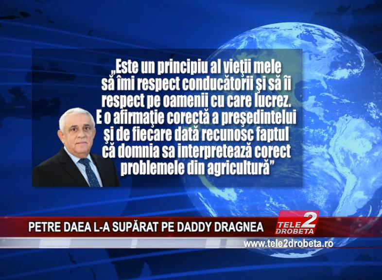 PETRE DAEA L-A SUPĂRAT PE DADDY DRAGNEA