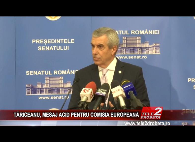TĂRICEANU, MESAJ ACID PENTRU COMISIA EUROPEANĂ