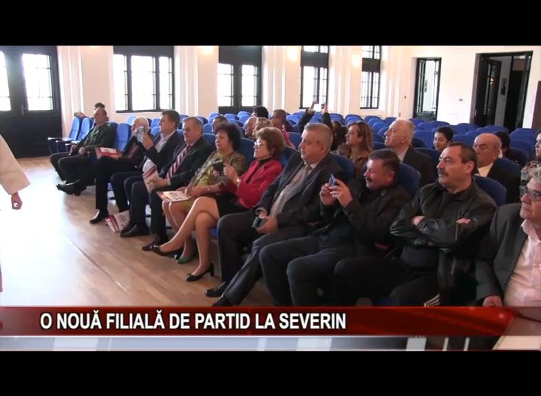 O NOUĂ FILIALĂ DE PARTID LA SEVERIN