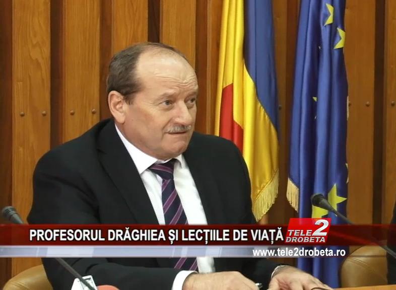 PROFESORUL DRĂGHIEA ȘI LECȚIILE DE VIAȚĂ