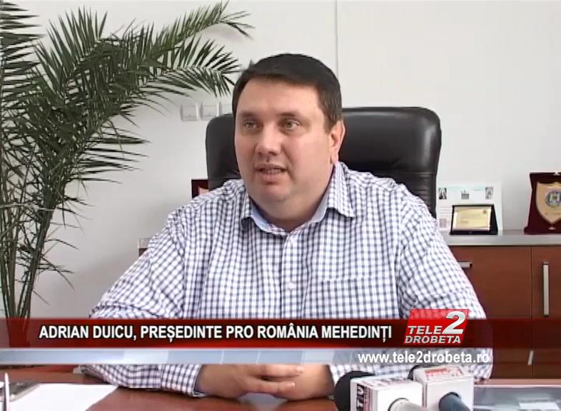ADRIAN DUICU, PREȘEDINTE PRO ROMÂNIA MEHEDINȚI