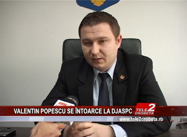 VALENTIN POPESCU SE ÎNTOARCE LA DJASPC