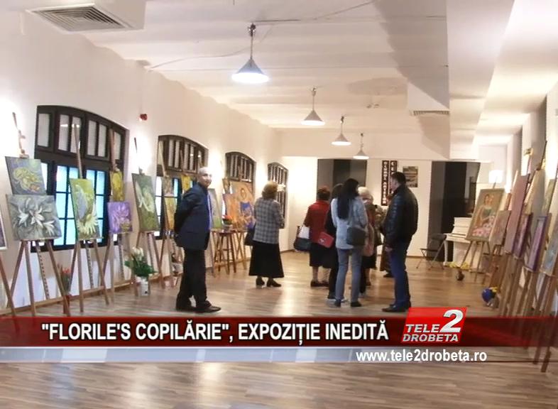 """""""FLORILE'S COPILĂRIE"""", EXPOZIȚIE INEDITĂ"""