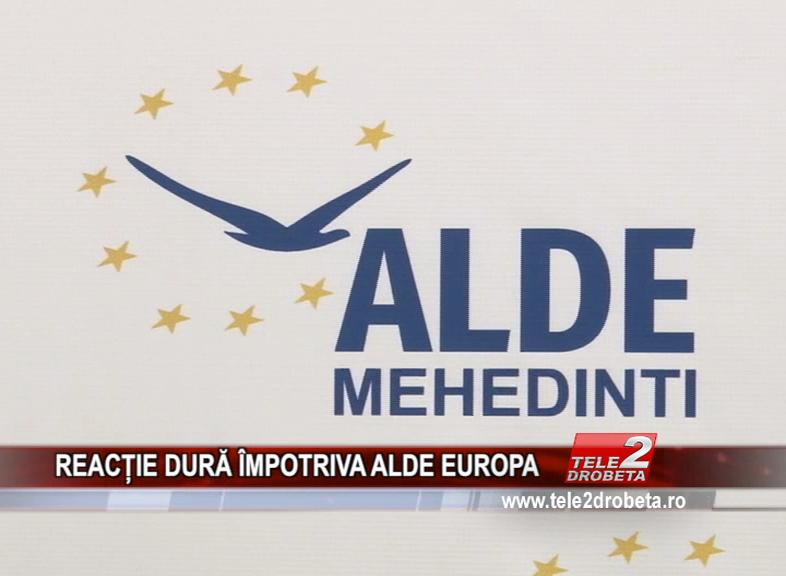 REACȚIE DURĂ ÎMPOTRIVA ALDE EUROPA