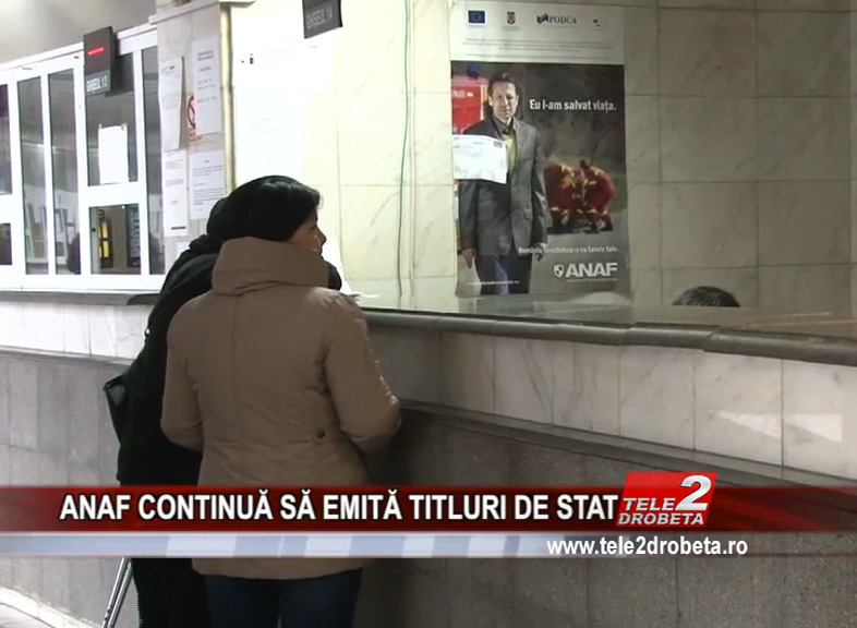 ANAF CONTINUĂ SĂ EMITĂ TITLURI DE STAT