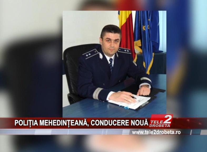 POLIȚIA MEHEDINȚEANĂ, CONDUCERE NOUĂ