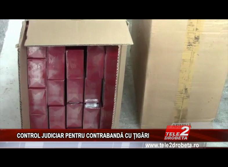 CONTROL JUDICIAR PENTRU CONTRABANDĂ CU ȚIGĂRI