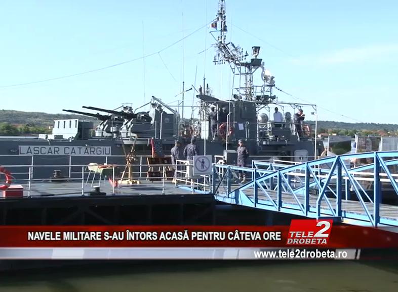 NAVELE MILITARE S-AU ÎNTORS ACASĂ PENTRU CÂTEVA ORE
