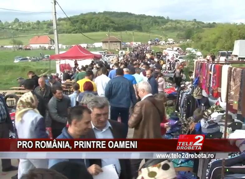 PRO ROMÂNIA, PRINTRE OAMENI