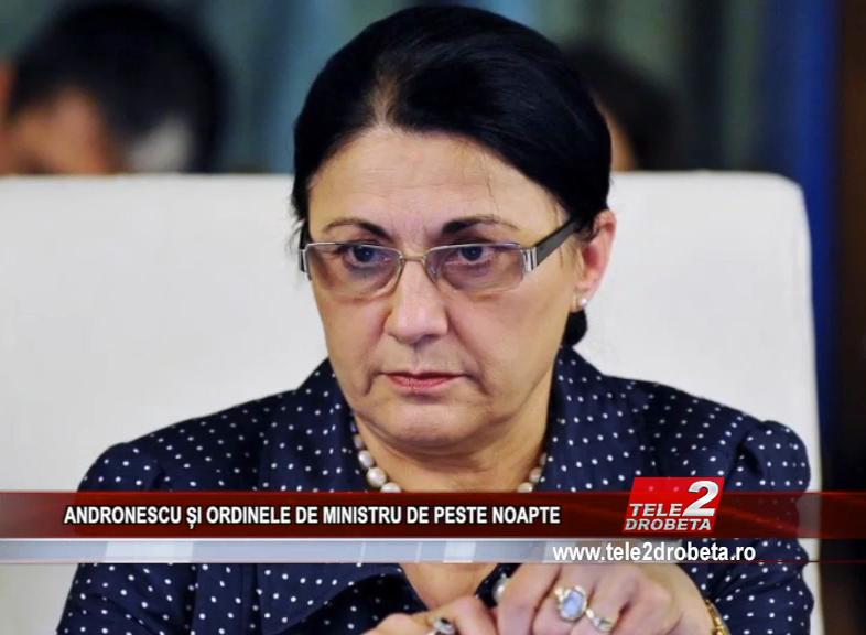 ANDRONESCU ȘI ORDINELE DE MINISTRU DE PESTE NOAPTE