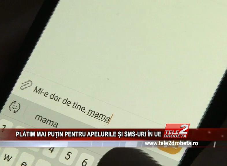 PLĂTIM MAI PUȚIN PENTRU APELURILE ȘI SMS-URI ÎN UE