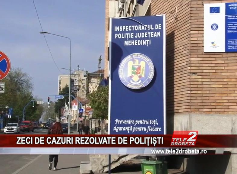 ZECI DE CAZURI REZOLVATE DE POLIȚIȘTI