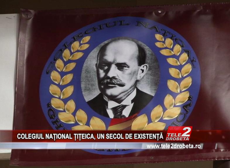 COLEGIUL NAȚIONAL ȚIȚEICA, UN SECOL DE EXISTENȚĂ