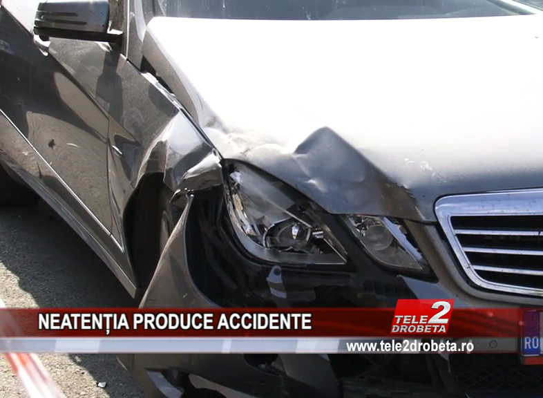 NEATENȚIA PRODUCE ACCIDENTE