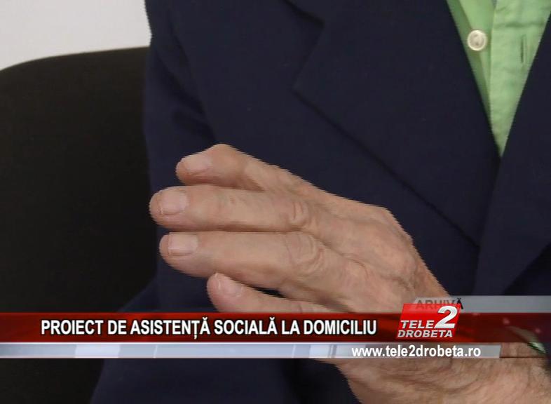 PROIECT DE ASISTENȚĂ SOCIALĂ LA DOMICILIU
