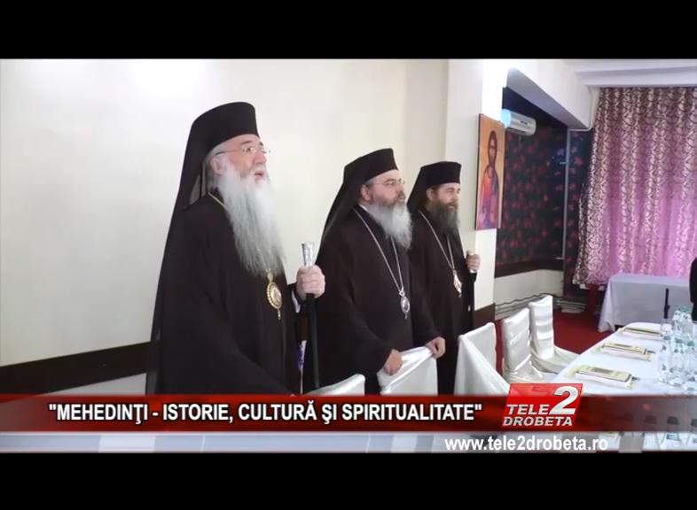 """""""MEHEDINŢI – ISTORIE, CULTURĂ ŞI SPIRITUALITATE"""""""