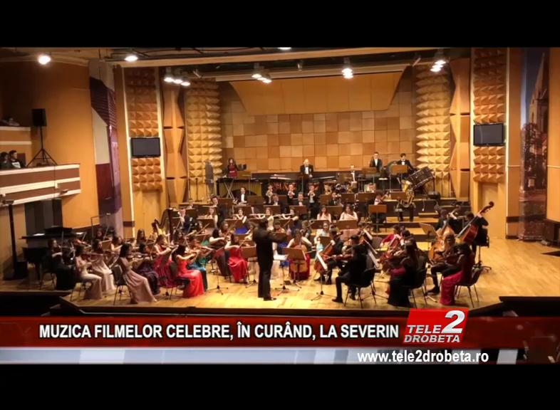 MUZICA FILMELOR CELEBRE, ÎN CURÂND, LA SEVERIN