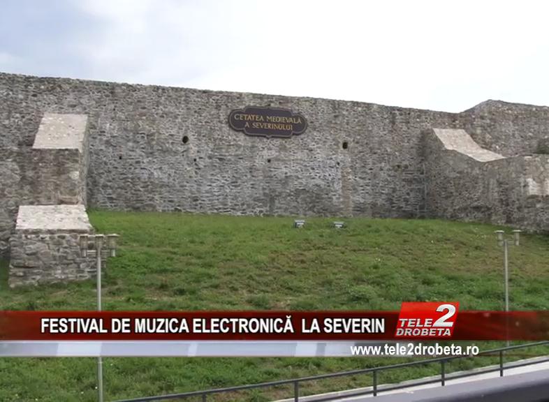 FESTIVAL DE MUZICA ELECTRONICĂ LA SEVERIN