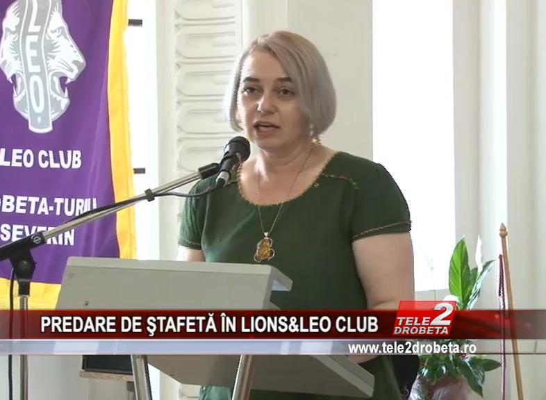 PREDARE DE ŞTAFETĂ ÎN LIONS&LEO CLUB