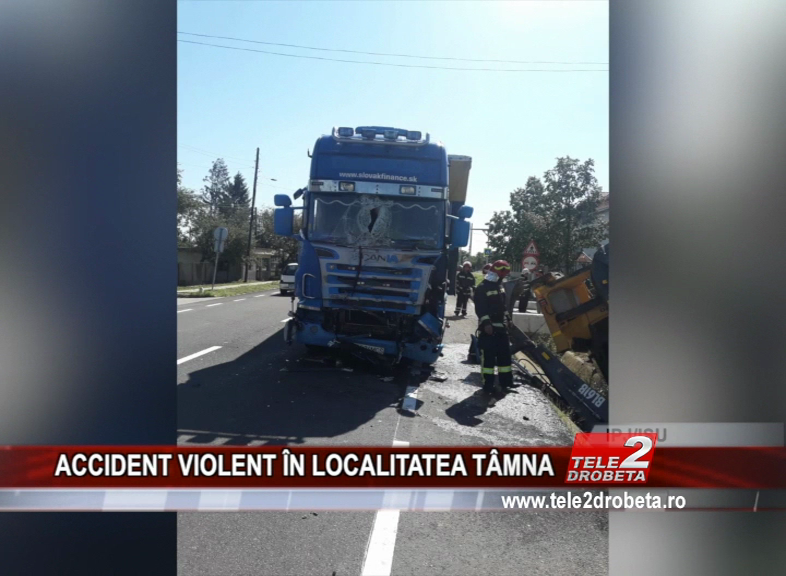 ACCIDENT VIOLENT ÎN LOCALITATEA TÂMNA