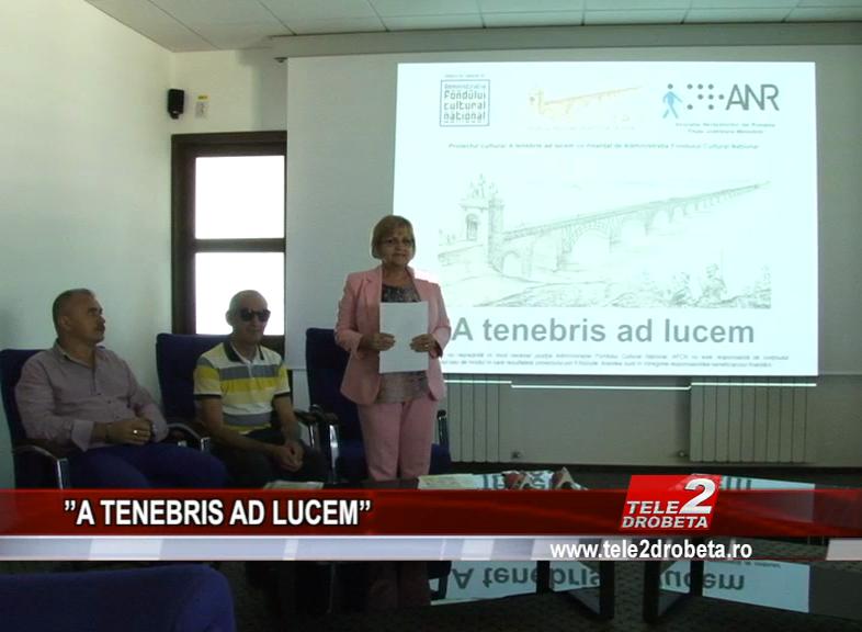''A TENEBRIS AD LUCEM''