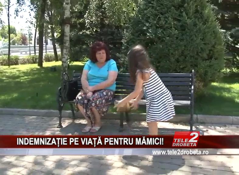 INDEMNIZAȚIE PE VIAȚĂ PENTRU MĂMICI!