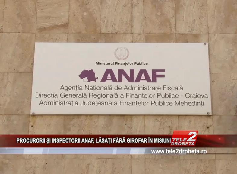 PROCURORII ȘI INSPECTORII ANAF, LĂSAȚI FĂRĂ GIROFAR ÎN MISIUNI