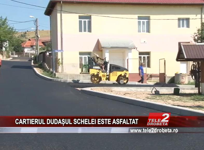 CARTIERUL DUDAȘUL SCHELEI ESTE ASFALTAT
