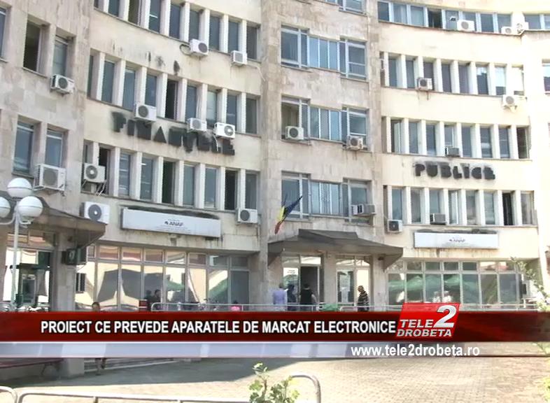 PROIECT CE PREVEDE APARATELE DE MARCAT ELECTRONICE