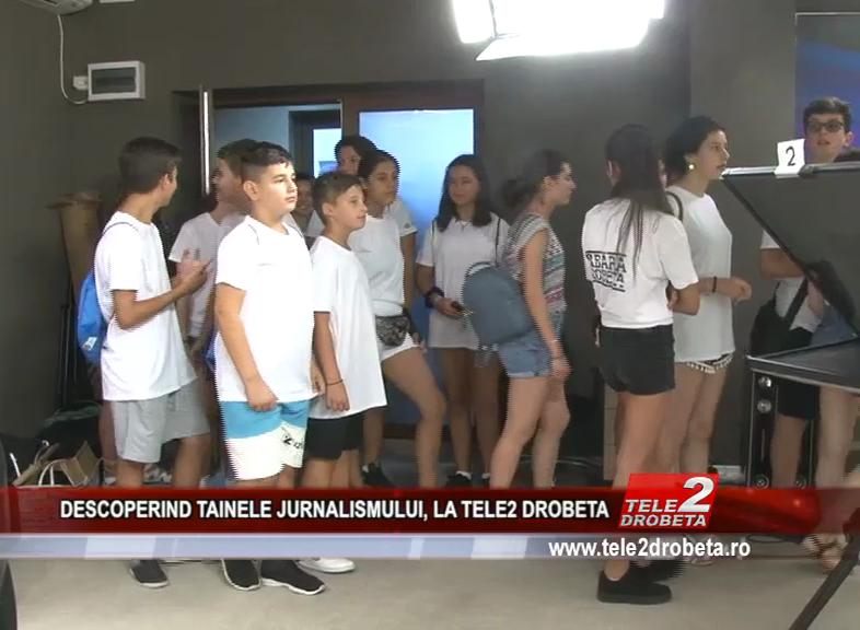 DESCOPERIND TAINELE JURNALISMULUI, LA TELE2 DROBETA