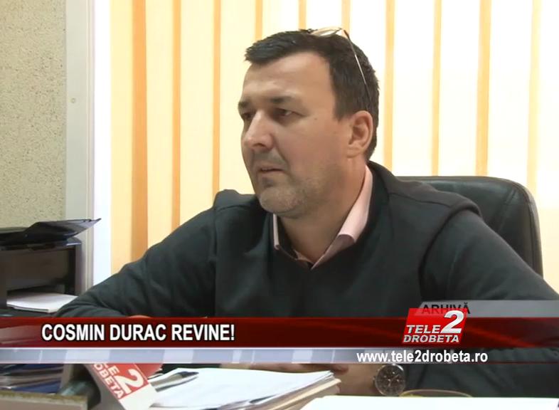 COSMIN DURAC REVINE!